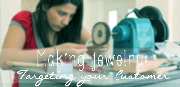 Making Jewelry: Targeting Your Customer
